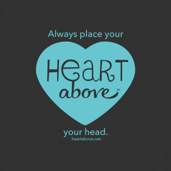 Heart Above T-shirt Graphic — Always Place your Heart Above your head.